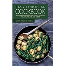 Easy European Cookbook: 200 European Recipes from France, Germany, England, Ireland, and Greece (European Cookbook, European Recipes, Mediterranean Cookbook, ... French Cookbook, French Recipes Book 1)