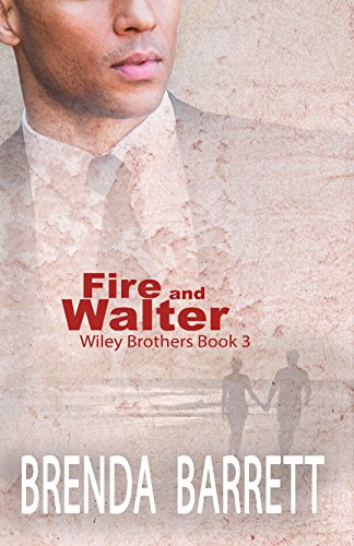 Fire and Walter (Wiley Brothers Book 3)