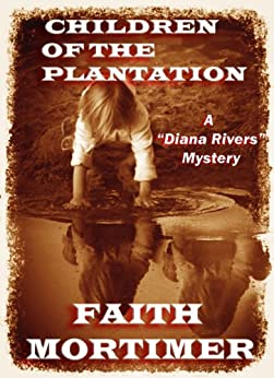 """Children of the Plantation: A """"Diana Rivers"""" Mystery (The Diana Rivers Mysteries Book 2) by [Mortimer, Faith]"""