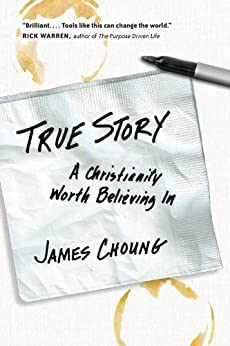 True Story: A Christianity Worth Believing In by [Choung, James]