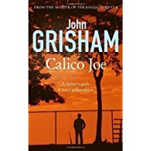 Calico Joe: A father's guilt. A son's redemption by Grisham, John 1st (first) 1st (first) Edition (2012)