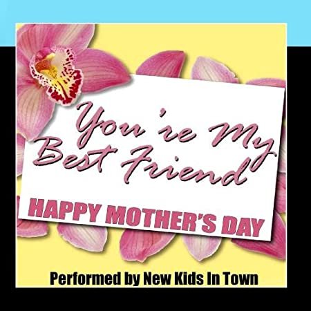 New Kids In Town You Re My Best Friend Happy Mothers Day