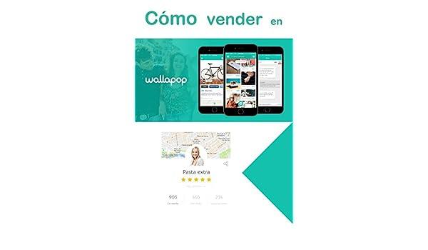 Cómo vender en Wallapop: Guía tutorial para conseguir el mejor precio por las cosas que ya no usas eBook: Pasta extra: Amazon.es: Tienda Kindle