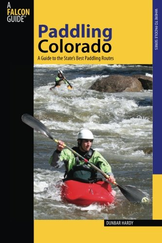 Paddling Colorado: A Guide To The State's Best Paddling Routes, First Edition (Paddling Series)