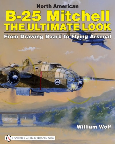 Download North American B-25 Mitchell: The Ultimate Look: From Drawing Board to Flying Arsenal PDF