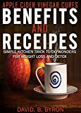 Apple Cider Vinegar Book: Benefits Cures and Recipes: The Simple Change In Your Kitchen for Weight Loss, beautiful Hair and Skin and Detox (Remedies, Healing, ... Health, Beautiful skin and hair  Book 1)