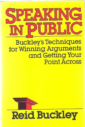 Speaking in Public: Buckley's Techniques for Winning Arguments and Getting Your Point Across