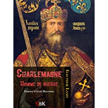 Charlemagne: Homme de guerre (French Edition)