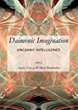 Daimonic Imagination : Uncanny Intelligence, , 1443847267
