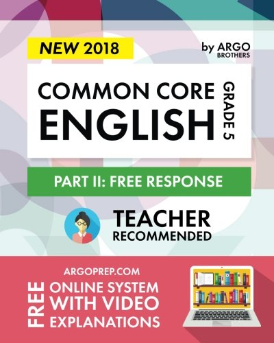 Argo Brothers English Workbook, Grade 5: Common Core Free Response (5th Grade) 2018 Edition