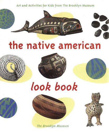 The Native American Look Book: Art and Activities for Kids from the Brooklyn Museum
