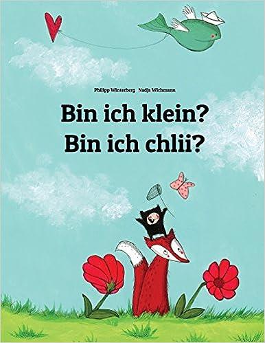 Bin ich klein? Bin ich chlii?: Kinderbuch Deutsch-Schweizerdeutsch (zweisprachig/bilingual) (German Edition)