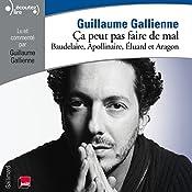 Baudelaire, Apollinaire, Éluard et Aragon lus et commentés par Guillaume Gallienne (Ça peut pas faire de mal 2) | Guillaume Gallienne