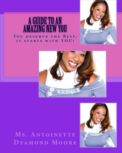 Download A Guide to an Amazing New You: You deserve the Best, it starts with YOU! pdf