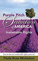 The Purple Pitch Seduction of America: Inalienable Rights: (Political Satirical Articles) (Humor, Sifi & Pop-Culture and...)