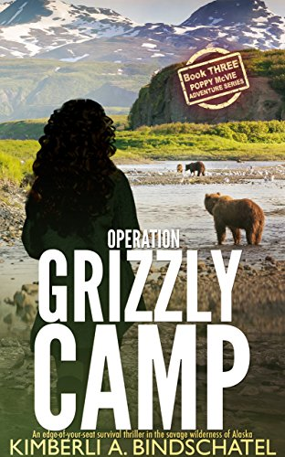 Operation Grizzly Camp: An edge-of-your-seat survival thriller in the savage wilderness of Alaska (Poppy McVie Mysteries Book 3) (Alaskas Three Bears)