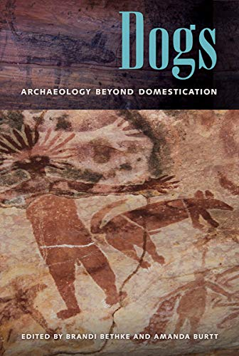 Dogs: Archaeology beyond Domestication