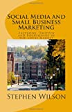 Social Media and Small Business Marketing, Stephen Wilson, 1453824693