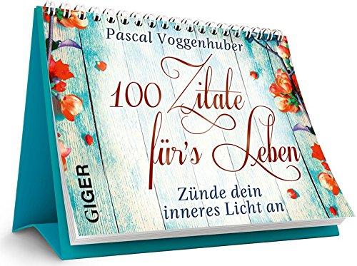 100 Zitate fürs Leben: Zünde dein inneres Licht an - Aufsteller Taschenbuch – 1. Oktober 2015 Pascal Voggenhuber Giger Verlag GmbH 390595866X Esoterik