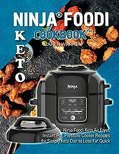 Keto Ninja Foodi Cookbook: Ninja Foodi Keto Air Fryer, Instant Pot, Pressure Cooker Recipes for Simply Keto Diet to Lose Fat Quick. (ninja foodie cookbook, ninja foodi for beginners)
