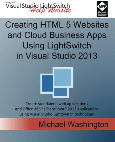 Creating HTML 5 Websites and Cloud Business Apps Using LightSwitch In Visual Studio 2013: Create standalone web applications and Office 365 / ... using Visual Studio LightSwitch technology PDF