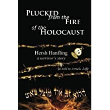 Plucked from the Fire of the Holocaust: Hersh Hanfling - A Survivor's Story by Azriela Jaffe (2008-08-06)