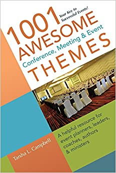 1001 Awesome Conference, Meeting and Event Themes: A Helpful Resource for Event Planners, Leaders, Coaches, Authors and Ministers