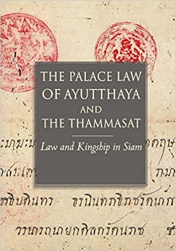 The Palace Law of Ayutthaya and the Thammasat: Law and Kingship in Siam