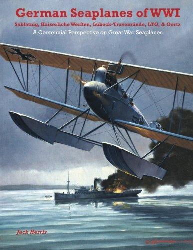 German Seaplanes of WWI - Sablatnig, Kaiserliche Werften, Lübeck-Travemünde, LTG, & Oertz: A Centennial Perspective on Great War Airplanes (Great War Aviation Series) (Volume 15)