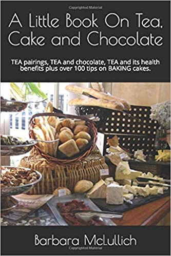 A Little Book On Tea Cake And Chocolate Tea Pairings Tea And Chocolate Tea And Its Health Benefits Plus Over 100 Tips On Baking Cakes Amazon Co Uk Mclullich Barbara 9781790463268 Books