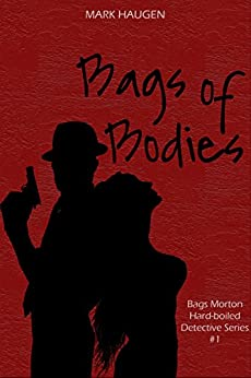 Bags of Bodies (Bags Morton Book 1) by [Haugen, Mark]