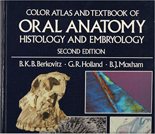 Color Atlas and Text of Oral Anatomy, Histology and Embryology, 2e ...