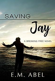 Saving Jay (Breaking Free Book 3) by [Abel, E.M.]