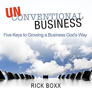 Unconventional Business: Five Keys to Growing a Business God's Way Audiobook