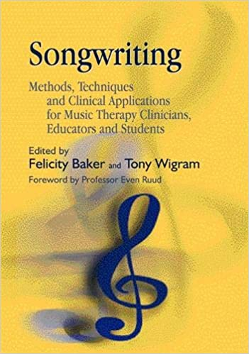 Songwriting: Methods, Techniques And Clinical Applications For Music Therapy Clinicians, Educators And Students por Felicity Baker epub