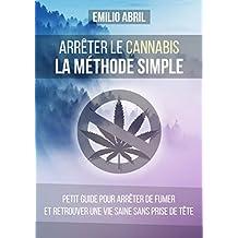 Comment arrêter le cannabis: La méthode simple (French Edition)