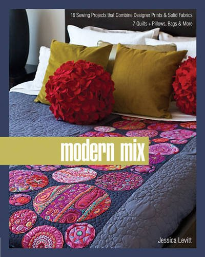 Modern Mix: 16 Sewing Projects that Combine Designer Prints & Solid Fabrics, 7 Quilts + Pillows, Bags & ()
