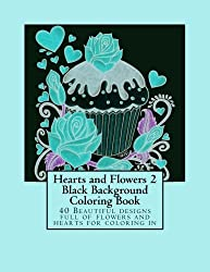 Hearts and Flowers 2 Black Background Coloring Book: 40 beautiful designs full of flowers and hearts to color in.
