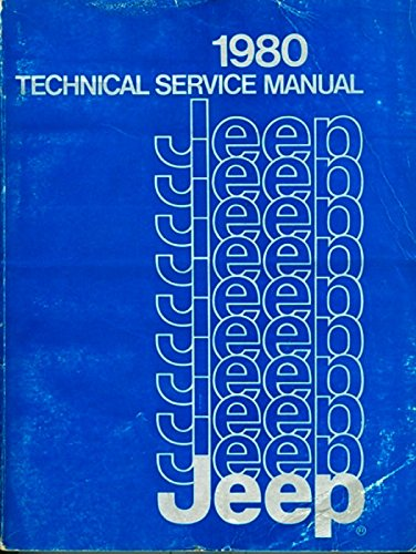 FULLY ILLUSTRATED 1980 JEEP FACTORY REPAIR SHOP & SERVICE MANUAL - INCLUDES CJ-5, CJ-6, Cherokee, Wagoneer and Truck