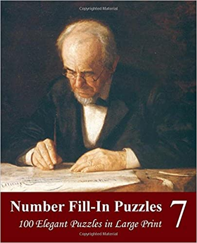 Number Fill-In Puzzles 7: 100 Elegant Puzzles in Large Print: Volume 7