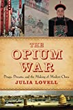 The Opium War: Drugs, Dreams and the Making of Modern China by Julia Lovell (2014-08-14)