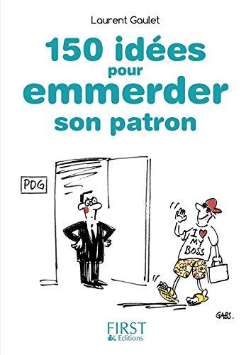 Petit Livre de - 150 idées pour emmerder son patron Poche – 24 septembre 2015 Laurent GAULET First 2754073809 Humour