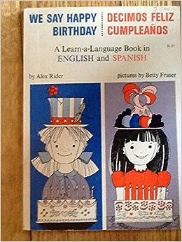 We say happy birthday: Decimos feliz cumpleaños. A learn-a ...
