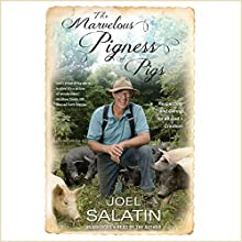 The Marvelous Pigness of Pigs: Respecting and Caring for All God's Creation Audiobook by Joel Salatin Narrated by Joel Salatin