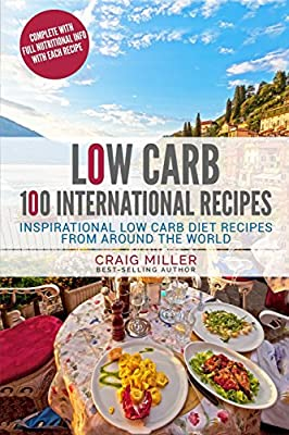 Low Carb: 100 International Recipes - Inspirational Low Carb Diet Recipes From A