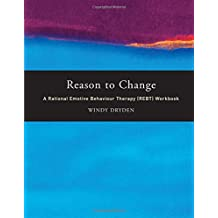 Reason to Change: A Rational Emotive Behaviour Therapy (REBT) Workbook
