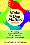 Make the Day Matter!, Patricia M. Rogan and Pamela M. Walker, 1557667136