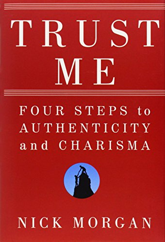 Trust Me: Four Steps to Authenticity and Charisma