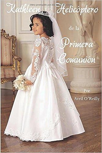 Kathleen y el Helicóptero de la Primera Comunión (Spanish Edition): Avril Oreilly: 9781326417604: Amazon.com: Books