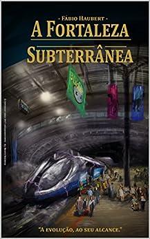 A Fortaleza Subterrânea (Cidade Dimensional Livro 1) por [Haubert, Fabio]